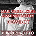 Mail Order Bride: Jasmine's Lonely Cowboy: Western Christian Romance (       UNABRIDGED) by Victoria Otto Narrated by Joe Smith