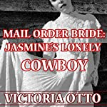 Mail Order Bride: Jasmine's Lonely Cowboy: Western Christian Romance | Victoria Otto