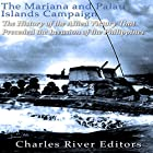 The Mariana and Palau Islands Campaign: The History of the Allied Victory That Preceded the Invasion of the Philippines Hörbuch von  Charles River Editors Gesprochen von: Mark Norman