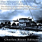 The Mariana and Palau Islands Campaign: The History of the Allied Victory That Preceded the Invasion of the Philippines |  Charles River Editors