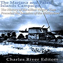 The Mariana and Palau Islands Campaign: The History of the Allied Victory That Preceded the Invasion of the Philippines Audiobook by  Charles River Editors Narrated by Mark Norman