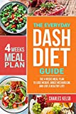 The Everyday DASH Diet Guide: The 4 Weeks Meal Plan to Lose Weight, Boost Metabolism, and Live a Healthy Life