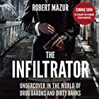 The Infiltrator: My Secret Life Inside the Dirty Banks Behind Pablo Escobar's Medellin Cartel Hörbuch von Robert Mazur Gesprochen von: Robert Mazur