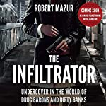 The Infiltrator: My Secret Life Inside the Dirty Banks Behind Pablo Escobar's Medellin Cartel | Robert Mazur