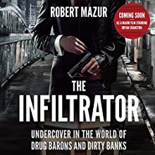 The Infiltrator: My Secret Life Inside the Dirty Banks Behind Pablo Escobar's Medellin Cartel | Livre audio Auteur(s) : Robert Mazur Narrateur(s) : Robert Mazur