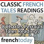 Classic French Tales Readings: Eight Charles Perrault Tales Readings | Charles Perrault