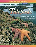 The Secrets of Tidepools: The Bright World of the Rocky Shoreline (Jean-Michel Cousteau Presents) (0976613468) by Leon, Vicki