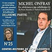 Contre-histoire de la philosophie 25.2: La resistance au nihilisme (1) de Bourdieu a Jankélévitch   Michel Onfray
