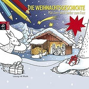 Die Weihnachtsgeschichte. Märchen und Lieder zum Fest Hörbuch