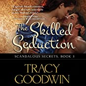 The Skilled Seduction: Scandalous Secrets, Book 3 | Tracy Goodwin