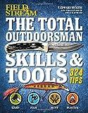 The Total Outdoorsman Skills & Tools Manual (Field & Stream): 324 Essential Tips & Tricks