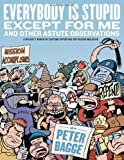 Everybody Is Stupid Except for Me: And Other Astute Observations (1606991582) by Bagge, Peter