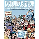Everybody Is Stupid Except for Me: And Other Astute Observations ~ Peter Bagge