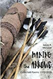 Making the Arrows: Collected Poems 1970-2015