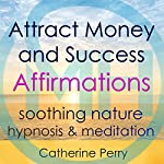 Attract Money and Success with Positive Affirmations: Manifest Wealth with Soothing Nature Hypnosis & Meditation | Joel Thielke