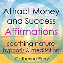 Attract Money and Success with Positive Affirmations: Manifest Wealth with Soothing Nature Hypnosis & Meditation Discours Auteur(s) : Joel Thielke Narrateur(s) : Catherine Perry