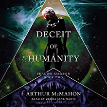 Deceit of Humanity: Shadow Assassin, Book 2 Audiobook by Arthur McMahon Narrated by Zehra Jane Naqvi