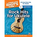 The Complete Idiot's Guide to Rock Hits for Ukulele: 25 Great Rock Hits for Ukulele -- You CAN Play Your Favorite Songs!, Book & 2 Enhanced CDs