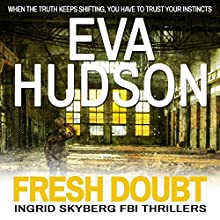 Fresh Doubt: Ingrid Skyberg FBI Thriller, Book 2 (       UNABRIDGED) by Eva Hudson Narrated by Victoria Grove