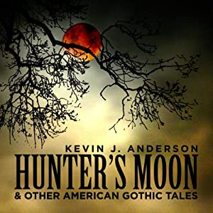 Hunter's Moon and Other American Gothic Tales | [Kevin J. Anderson]