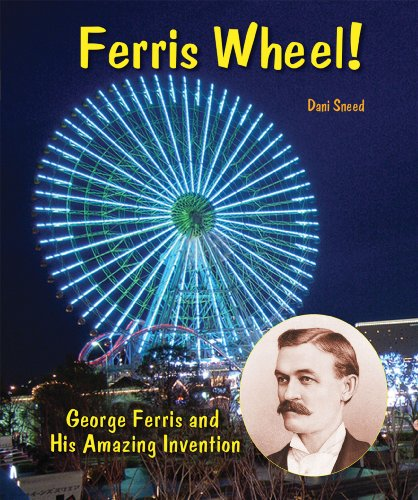 Ferris Wheel!: George Ferris and His Amazing Invention (Genius at Work! Great Inventor Biographies)
