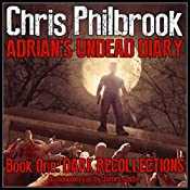 Dark Recollections: Adrian's Undead Diary, Volume 1 | [Chris Philbrook]
