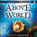 Above World (       UNABRIDGED) by Jenn Reese Narrated by Kate Rudd