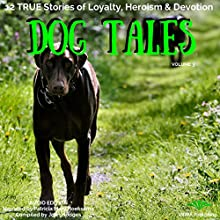 Dog Tales, Volume 3: 12 True Dog Stories of Loyalty, Heroism and Devotion Audiobook by John Hodges Narrated by Patricia Mary Hoeksema