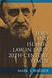 "Mark S. Wagner, ""Jews and Islamic Law in Early 20th-Century Yemen"" (Indiana UP, 2015)"
