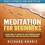 Meditation for Beginners: Learn How to Meditate with Mindfulness Meditation and Relaxation Techniques via Beach Hypnosis and Meditation | Richard Harris