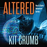 Altered: Rye and Claire Adventure Series   Kit Crumb