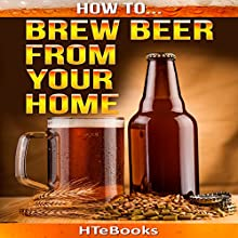 How to Brew Beer from Your Home: Quick Start Guide Audiobook by  HTeBooks Narrated by Kevin Theis