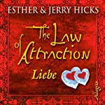 The Law of Attraction. Liebe | Esther Hicks,Jerry Hicks