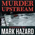 Murder Upstream: A Detective Mystery: Harding Boys, Book 1 Audiobook by Mark Hazard Narrated by Andrew Tell