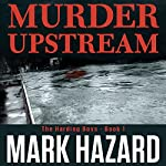 Murder Upstream: A Detective Mystery: Harding Boys, Book 1 | Mark Hazard