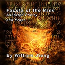 Facets of the Mind: Assorted Poetry and Prose of William Jiang, MLS (       UNABRIDGED) by William Jiang Narrated by Tyler Cochran