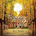 Regency Gold: The Regency Intrigue Series, Book 2 (       UNABRIDGED) by M. C. Beaton Narrated by Charlotte Anne Dore