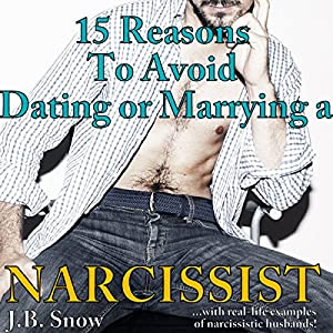 15 Reasons to Avoid Dating or Marrying a Narcissist: With Real-Life Examples of Narcissistic Husbands Audiobook