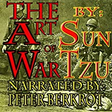 The Art of War (       UNABRIDGED) by Sun Tzu Narrated by Peter Berkrot