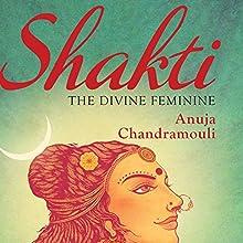 Shakti: The Divine Feminine Audiobook by Anuja Chandamouli Narrated by Kavita Kaul