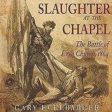 Slaughter at the Chapel: The Battle of Ezra Church, 1864 | Livre audio Auteur(s) : Gary Ecelbarger Narrateur(s) : Chuck Shelby