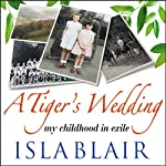 A Tiger's Wedding: My Childhood in Exile | Isla Blair
