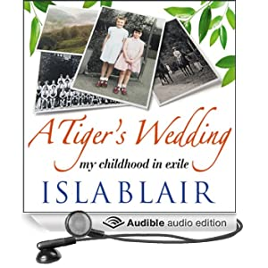 A Tiger's Wedding: My Childhood in Exile (Unabridged)