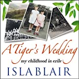 A Tiger's Wedding: My Childhood in Exile (Unabridged)by Isla Blair