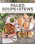 Paleo Soups & Stews: Over 100 Delecta...