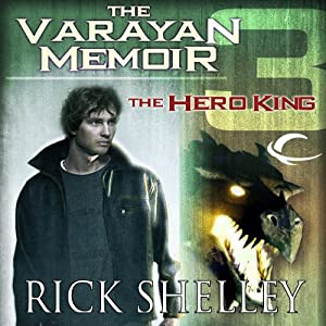 The Hero King: Varayan Memoir, Book 3 | [Rick Shelley]