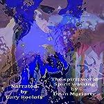 The Spirit World: Spirit Walking   Dean Moriarty