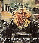 Du Futurisme au Spatialisme