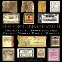 The Origins of Value: The Financial Innovations That Created Modern Capital Markets (       UNABRIDGED) by William N. Goetzmann (editor), K. Geert Rouwenhorst (editor) Narrated by Christine Marshall