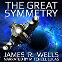 The Great Symmetry Audiobook by James R Wells Narrated by Mitchell Lucas